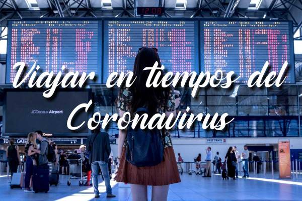 Viajar en tiempos de Coronavirus